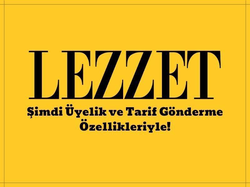 Lezzet'te Üyelik ve Tarif Gönderme Özelliği Açıldı!