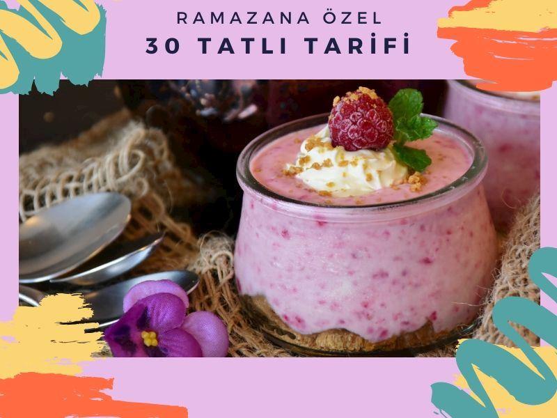 Ramazan Tatlıları: Ramazana Özel 30 Tatlı Tarifi Önerisi
